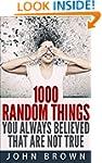 1000 Random Things You Always Believe...