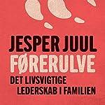 Førerulve: Det livsvigtige lederskab i familien   Jesper Juul