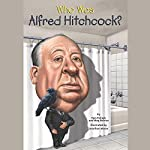 Who Was Alfred Hitchcock?: Who Was...? | Pamela D. Pollack,Meg Belviso