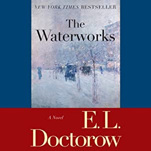 The Waterworks: A Novel | [E.L. Doctorow]