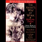 The Artist's Way at Work: Riding the Dragon | Mark Bryan,Julia Cameron,Catherine Allen