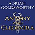 Antony & Cleopatra (       UNABRIDGED) by Adrian Goldsworthy Narrated by Steven Crossley