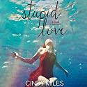 Stupid Love: Stupid in Love, Book 3 Audiobook by Cindy Miles Narrated by Elizabeth Evans, Vikas Adam