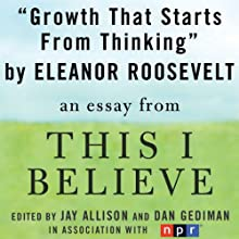 Growth That Starts from Thinking: A 'This I Believe' Essay (       UNABRIDGED) by Eleanor Roosevelt