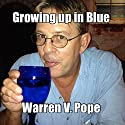 Growing up in Blue: A Young Officer's Journey Through the NOPD (       UNABRIDGED) by Warren V. Pope Narrated by John Steele