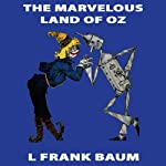 The Marvelous Land of Oz: Wizard of Oz, Book 2, Special Annotated Edition (       UNABRIDGED) by L Frank Baum Narrated by Ron Knowles