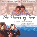 The Power of Two: A Twin Triumph over Cystic Fibrosis Audiobook by Isabel Stenzel Byrnes, Anabel Stenzel Narrated by Linda Kerr