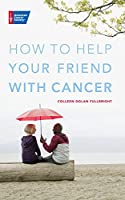 How to Help Your Friend with Cancer