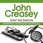 Trap the Baron: The Baron Series, Book 18 (       UNABRIDGED) by John Creasey Narrated by Carl Prekopp