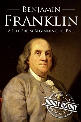 Benjamin Franklin: A Life From Beginning to End (Amazon History compare prices)