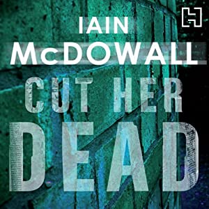 Cut Her Dead: Jacobson and Kerr Series: Book 5 | [Iain McDowall]