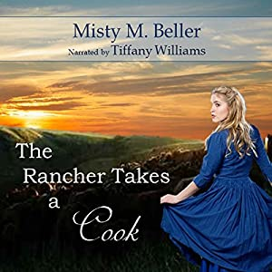 The Rancher Takes a Cook: Texas Rancher Trilogy, Book 1 Hörbuch von Misty M. Beller Gesprochen von: Tiffany Williams