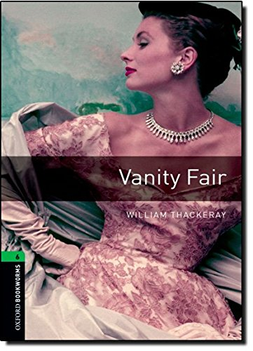 Oxford Bookworms Library: Obl 6 vanity fair ed 08: 2500 Headwords