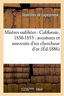Misères oubliées : Californie, 1850-1853 : aventures et souvenirs d'un chercheur d'or de P. Maury