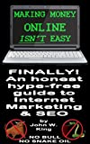 Making Money Online Isn't Easy: A Guide to Internet Marketing & SEO