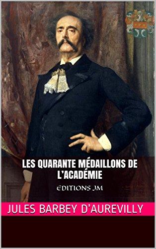 Jules Barbey d'Aurevilly - Les Quarante Médaillons de l'Académie: EDITIONS JM (French Edition)