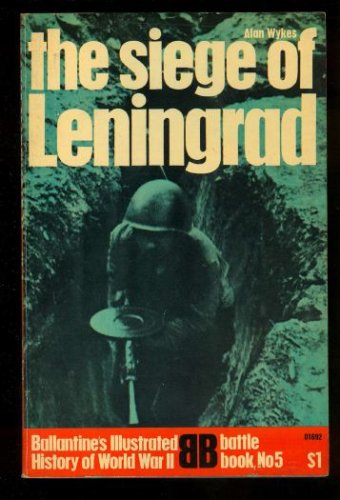 The Siege of Leningrad: Epic of Survival (Ballantine's Illustrated History of World War II, Battle Book #5), Alan Wykes