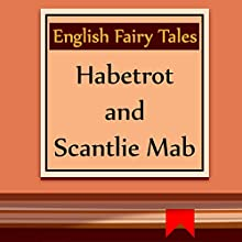 Habetrot and Scantlie Mab (Annotated) (       UNABRIDGED) by English Fairy Tales Narrated by Anastasia Bertollo