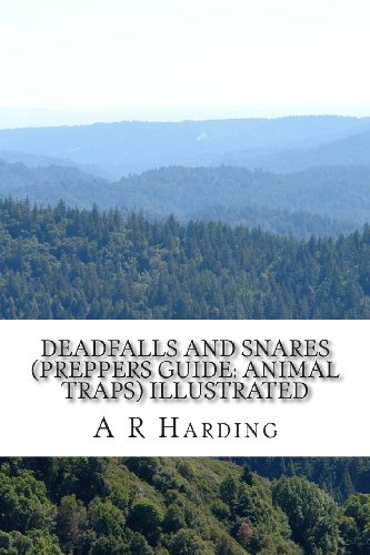 Deadfalls and Snares (Preppers Guide: Animal Traps) Illustrated