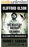 Clifford Olson: The Beast of British Columbia (Crimes Canada: True Crimes That Shocked The Nation Book 12)