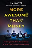 img - for More Awesome Than Money: Four Boys and Their Heroic Quest to Save Your Privacy from Facebook book / textbook / text book
