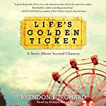 Life's Golden Ticket: A Story About Second Chances | Brendon Burchard