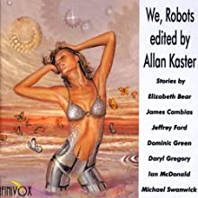 We, Robots (       UNABRIDGED) by Elizabeth Bear, James Cambias, Jeffrey Ford, Dominic Green, Daryl Gregory, Ian McDonald, Michael Swanwick Narrated by Amy Bruce, J. P. Linton