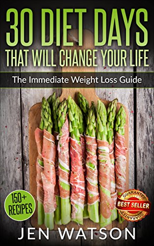 Whole: 30 Diet Days That Will Change Your Life - The Immediate Weight Loss Guide (Includes 150+ Recipes) (Whole, Whole Foods, Whole Food Diet, Whole Food Cookbook, Whole Food Recipes, Weight Loss) by Jen Watson