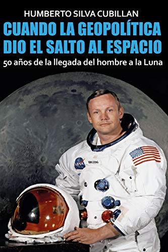 Cuando la geopolítica dio el salto al espacio 50 años de la llegada del hombre a la Luna  [Silva Cubillán, Humberto] (Tapa Blanda)