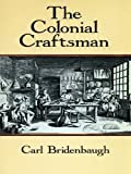 img - for The Colonial Craftsman (Anson G. Phelps Lectureship on Early American History.) book / textbook / text book