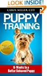 Puppy Training: 6 Weeks to a Better-B...
