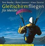 Gleitschirmfliegen für Meister: Theorie und Praxis. Mit CD-Rom