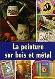 echange, troc Lamia Guillaume, Roselmit, Sébastien Champeaux - La peinture sur bois et métal