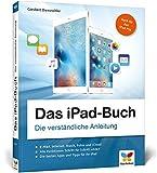 Das iPad-Buch: Die verständliche Anleitung für alle iPad-Modelle, aktuell zu iOS 9