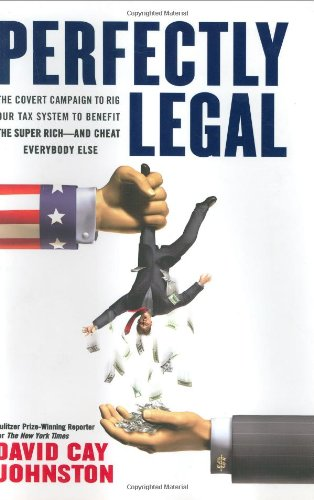 Image for Perfectly Legal: The Covert Campaign to Rig Our Tax System to Benefit the Super Rich - and Cheat Everybody Else