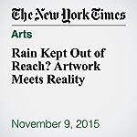 Rain Kept Out of Reach? Artwork Meets Reality | Adam Nagourney