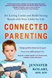 Connected Parenting: Set Loving Limits and Build Strong Bonds with Your Child for Life by Jennifer Kolari (1-Jun-2010) Paperback