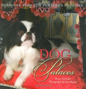 Dog Palaces Designer Beds For Pampered Pooches by Gibbs Smith
