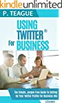 Using Twitter For Business: The Compl...