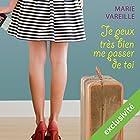 Je peux très bien me passer de toi | Livre audio Auteur(s) : Marie Vareille Narrateur(s) : Marie-Eve Dufresne