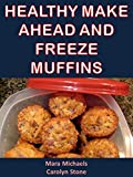 Healthy Make Ahead and Freeze Muffins (Eat Better For Less Guides Book 4)
