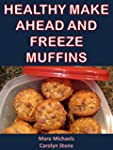 Healthy Make Ahead and Freeze Muffins...