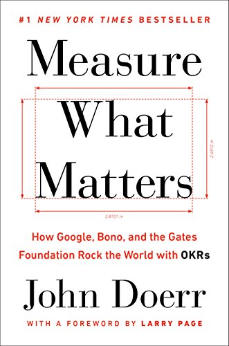Measure What Matters: How Google, Bono, and the Gates Foundation Rock the World with OKRs [Doerr, John] (Tapa Dura)