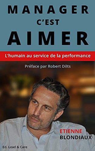 Manager, c'est aimer: L'humain au service de la performance.