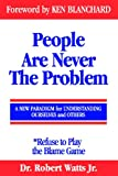 img - for People Are Never the Problem: A New Paradigm for Understanding Ourselves and Others; Refuse to Play the Blame Game book / textbook / text book