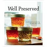 Well Preserved: Small Batch Preserving for the New Cookby Mary Anne Dragan