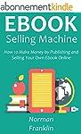 EBOOK SELLING MACHINE: How to Make Mo...