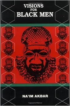 Visions for Black Men: Naim Akbar, Na'im Akbar