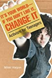 It's Your World--If You Don't Like It, Change It: Activism for Teenagers