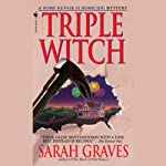 Triple Witch: A Home Repair Is Homicide Mystery (       UNABRIDGED) by Sarah Graves Narrated by Lindsay Ellison